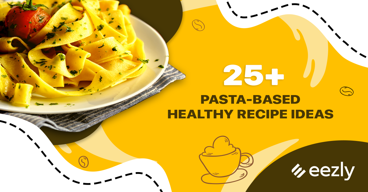 25+ Healthy Pasta Based Recipe